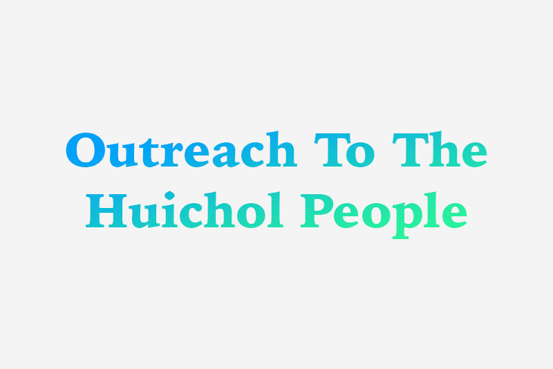 outreach to the huichol people